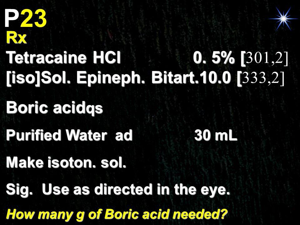 P23 Rx. Tetracaine HCl 0. 5% [301,2] [iso]Sol. Epineph. Bitart.10.0 [333,2] Boric acidqs.